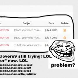 Butthurt kid clovers9 still trying! IDIOT FLAGGING VIDEOS